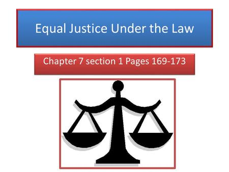 Equal Justice Under the Law Chapter 7 section 1 Pages 169-173.