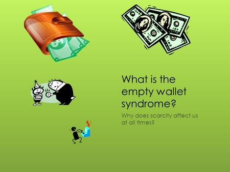 What is the empty wallet syndrome? Why does scarcity affect us at all times?