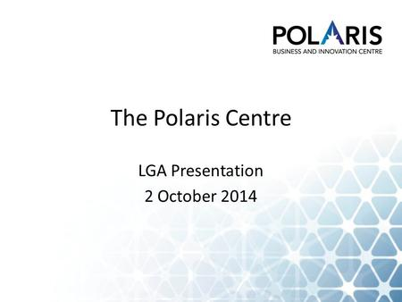 The Polaris Centre LGA Presentation 2 October 2014.