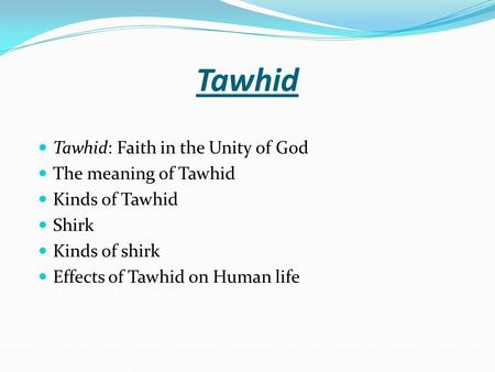 Tawhid Tawhid: Faith in the Unity of God The meaning of Tawhid