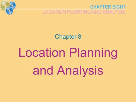 CHAPTER EIGHT LOCATION PLANNING AND ANALYSIS Chapter 8 Location Planning and Analysis.
