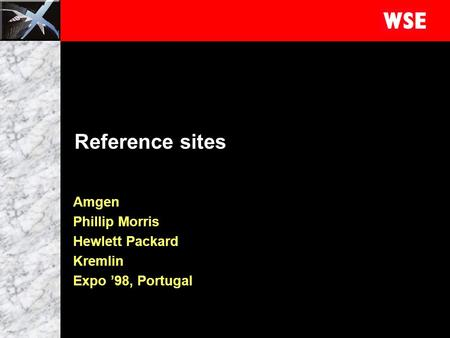1 Reference sites Amgen Phillip Morris Hewlett Packard Kremlin Expo '98, Portugal.
