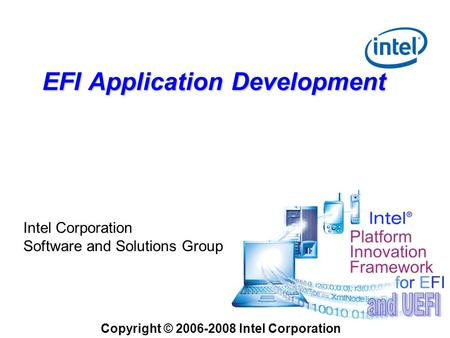 EFI Application Development Intel Corporation Software and Solutions Group Copyright © 2006-2008 Intel Corporation.