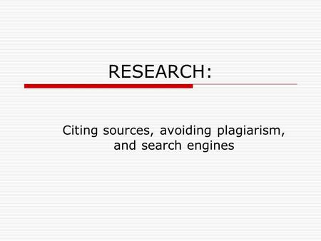 RESEARCH: Citing sources, avoiding plagiarism, and search engines.