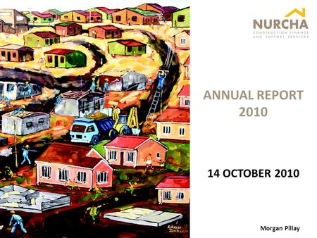 ANNUAL REPORT 2010 Morgan Pillay 14 OCTOBER 2010.