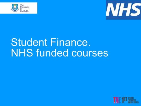 Student Finance. NHS funded courses. Disclaimer The information and figures used are based on what we know for 2015/16 entry The current NHS bursaries.