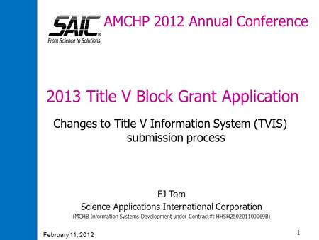 February 11, 2012 1 AMCHP 2012 Annual Conference 2013 Title V Block Grant Application Changes to Title V Information System (TVIS) submission process EJ.