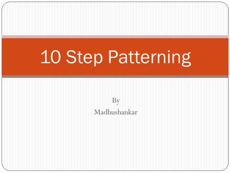 By Madhushankar 10 Step Patterning. Previous Classes Raw wafer preparation Wafer Fabrication Oxidation.