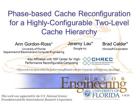 1 of 20 Phase-based Cache Reconfiguration for a Highly-Configurable Two-Level Cache Hierarchy This work was supported by the U.S. National Science Foundation.