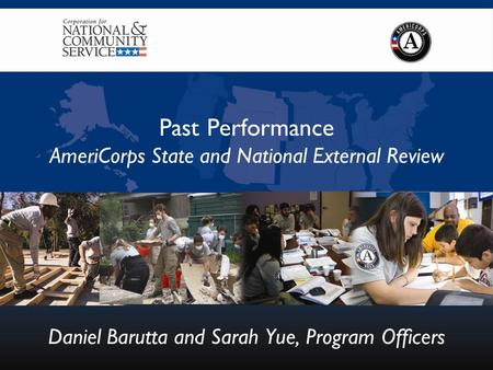 Past Performance AmeriCorps State and National External Review Daniel Barutta and Sarah Yue, Program Officers.
