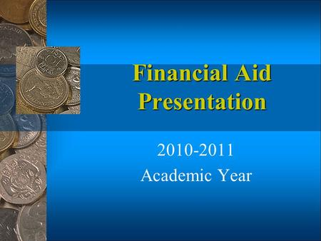 Financial Aid Presentation 2010-2011 Academic Year.