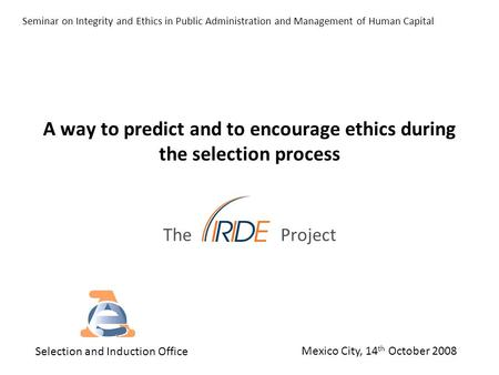 A way to predict and to encourage ethics during the selection process The Project Seminar on Integrity and Ethics in Public Administration and Management.