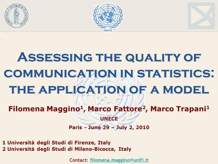 Assessing the quality of communication in statistics: the application of a model Filomena Maggino 1, Marco Fattore 2, Marco Trapani 1 UNECE Paris - June.
