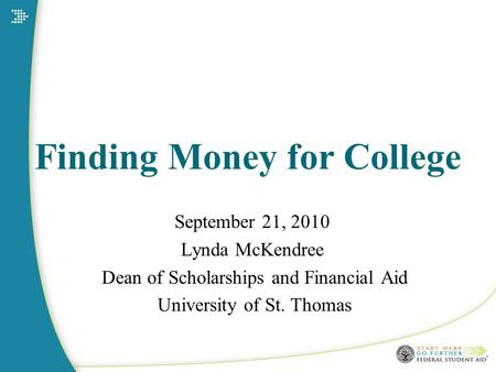 Finding Money for College September 21, 2010 Lynda McKendree Dean of Scholarships and Financial Aid University of St. Thomas.