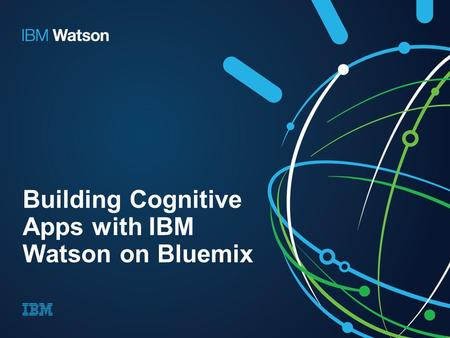 Building Cognitive Apps with IBM Watson on Bluemix