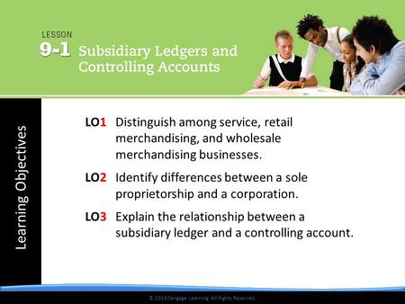 © 2014 Cengage Learning. All Rights Reserved. Learning Objectives © 2014 Cengage Learning. All Rights Reserved. LO1 Distinguish among service, retail merchandising,
