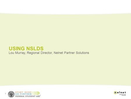 1 USING NSLDS Lou Murray, Regional Director, Nelnet Partner Solutions.