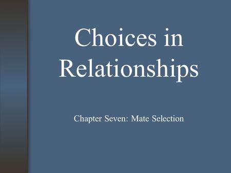 Choices in Relationships Chapter Seven: Mate Selection.