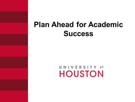 Plan Ahead for Academic Success. Academic Maps 1.Roadmaps to degree completion 2.Helpful sequence of courses designed by the college 3.Tool to plan for.