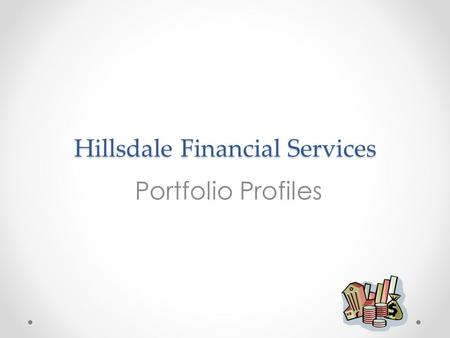 Hillsdale Financial Services Portfolio Profiles. Aggressive Portfolio Risk tolerance score of 19–24 points Investor must be willing to accept additional.