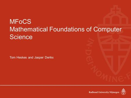 MFoCS Mathematical Foundations of Computer Science Tom Heskes and Jasper Derikx.
