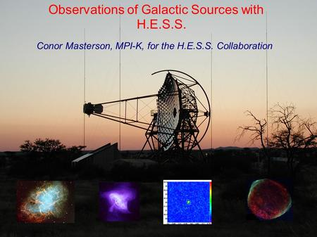 28 th ICRC Tsukuba 2003 1 Conor Masterson, H.E.S.S. Observations of Galactic Sources with H.E.S.S. Conor Masterson, MPI-K, for the H.E.S.S. Collaboration.