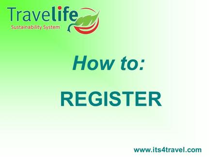 Www.its4travel.com How to: REGISTER. STEP 1 www.its4travel.com Click the link shown below to register.