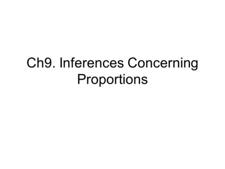 Ch9. Inferences Concerning Proportions. Outline Estimation of Proportions Hypothesis concerning one Proportion Hypothesis concerning several proportions.