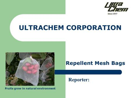ULTRACHEM CORPORATION Reporter: Repellent Mesh Bags Fruits grow in natural environment.