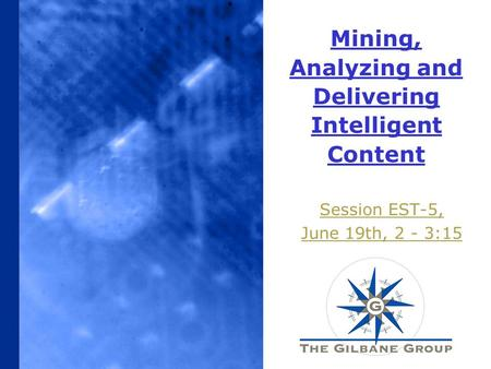 Mining, Analyzing and Delivering Intelligent Content Session EST-5, June 19th, 2 - 3:15.