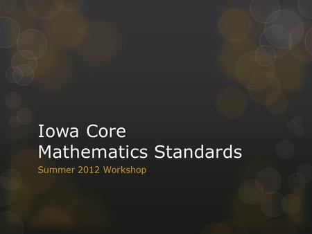 Iowa Core Mathematics Standards Summer 2012 Workshop.
