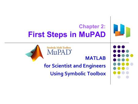 Chapter 2: First Steps in MuPAD MATLAB for Scientist and Engineers Using Symbolic Toolbox.