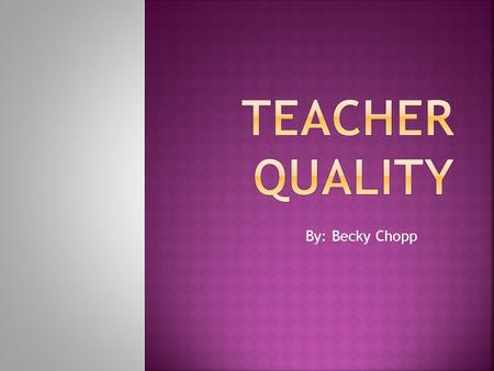 By: Becky Chopp.  Teacher quality is important and matters. It is the most important school-related factor influencing student achievement.  Having.