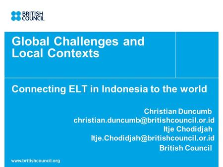 Global Challenges and Local Contexts Connecting ELT in Indonesia to the world Christian Duncumb Itje Chodidjah