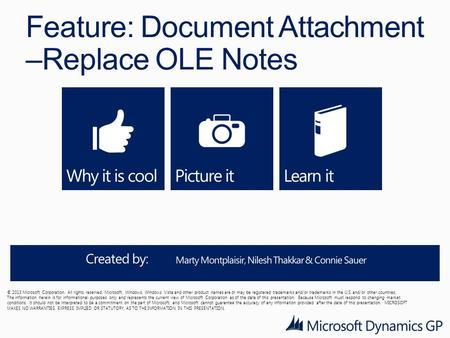 Feature: Document Attachment –Replace OLE Notes © 2013 Microsoft Corporation. All rights reserved. Microsoft, Windows, Windows Vista and other product.
