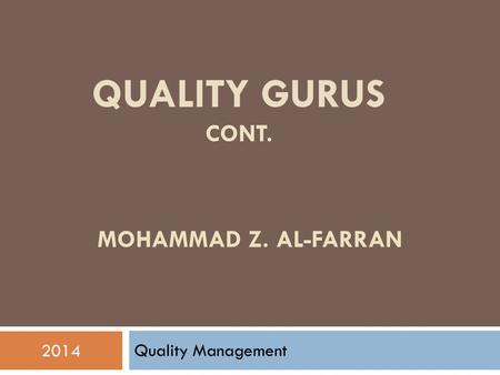 Quality Management 2014 QUALITY GURUS CONT. MOHAMMAD Z. AL-FARRAN.
