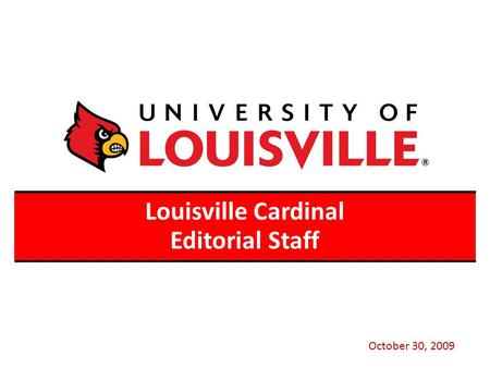 Louisville Cardinal Editorial Staff October 30, 2009.