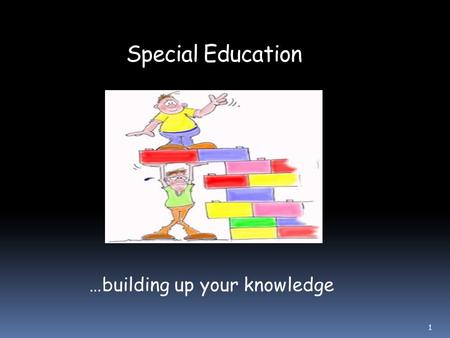 …building up your knowledge Special Education 1.  The placement of students with exceptionalities in the regular classroom and neighbourhood school.