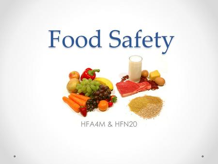 Food Safety HFA4M & HFN20. Food Safety Practices that help prevent foodborne illness. What are some things you do to fight foodborne illness ?