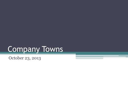Company Towns October 23, 2013. Living Arrangements People working in factories outside of cities lived in employer-owned company towns.
