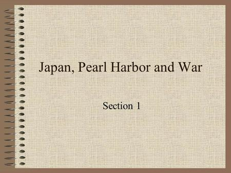 Japan, Pearl Harbor and War Section 1. Japans ambitions in the Pacific With the fall of France and Britain under siege, colonies in Pacific are unprotected.