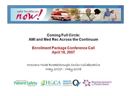 Coming Full Circle: AMI and Med Rec Across the Continuum Enrollment Package Conference Call April 18, 2007 Western Node Breakthrough Series Collaborative.