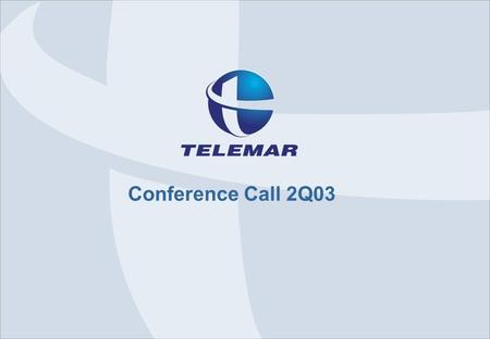 August/03 TNE - Conference Call – 2Q03 0 Conference Call 2Q03.