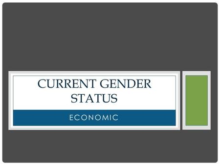 ECONOMIC CURRENT GENDER STATUS. NATIONAL TRENDS  18 percent of women aged 18 and older are poor, compared with 14 percent of comparable men.  27 percent.