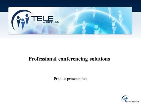 Professional conferencing solutions Product presentation.