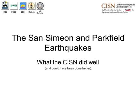 The San Simeon and Parkfield Earthquakes What the CISN did well (and could have been done better)