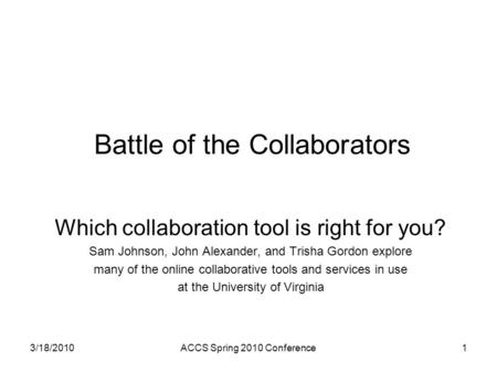 Battle of the Collaborators Which collaboration tool is right for you? Sam Johnson, John Alexander, and Trisha Gordon explore many of the online collaborative.