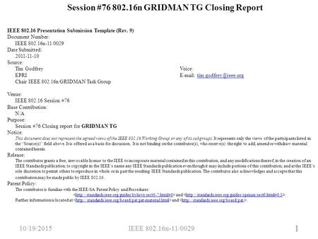 1 Session #76 802.16n GRIDMAN TG Closing Report IEEE 802.16 Presentation Submission Template (Rev. 9) Document Number: IEEE 802.16n-11/0029 Date Submitted: