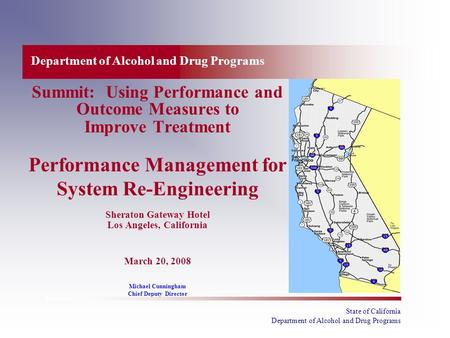State of California Department of Alcohol and Drug Programs Summit: Using Performance and Outcome Measures to Improve Treatment Performance Management.