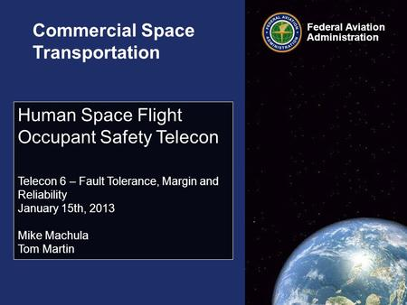 Federal Aviation Administration Commercial Space Transportation Human Space Flight Occupant Safety Telecon Telecon 6 – Fault Tolerance, Margin and Reliability.